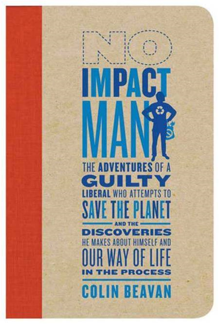 No Impact Man By: Colin Beavan