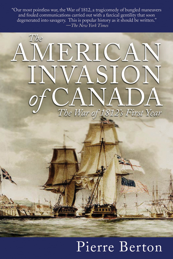 American Invasion of Canada: The War of 1812's First Year By: Pierre Berton