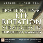 Profiting from ETF Rotation Strategies in Turbulent Markets By: Leslie N. Masonson