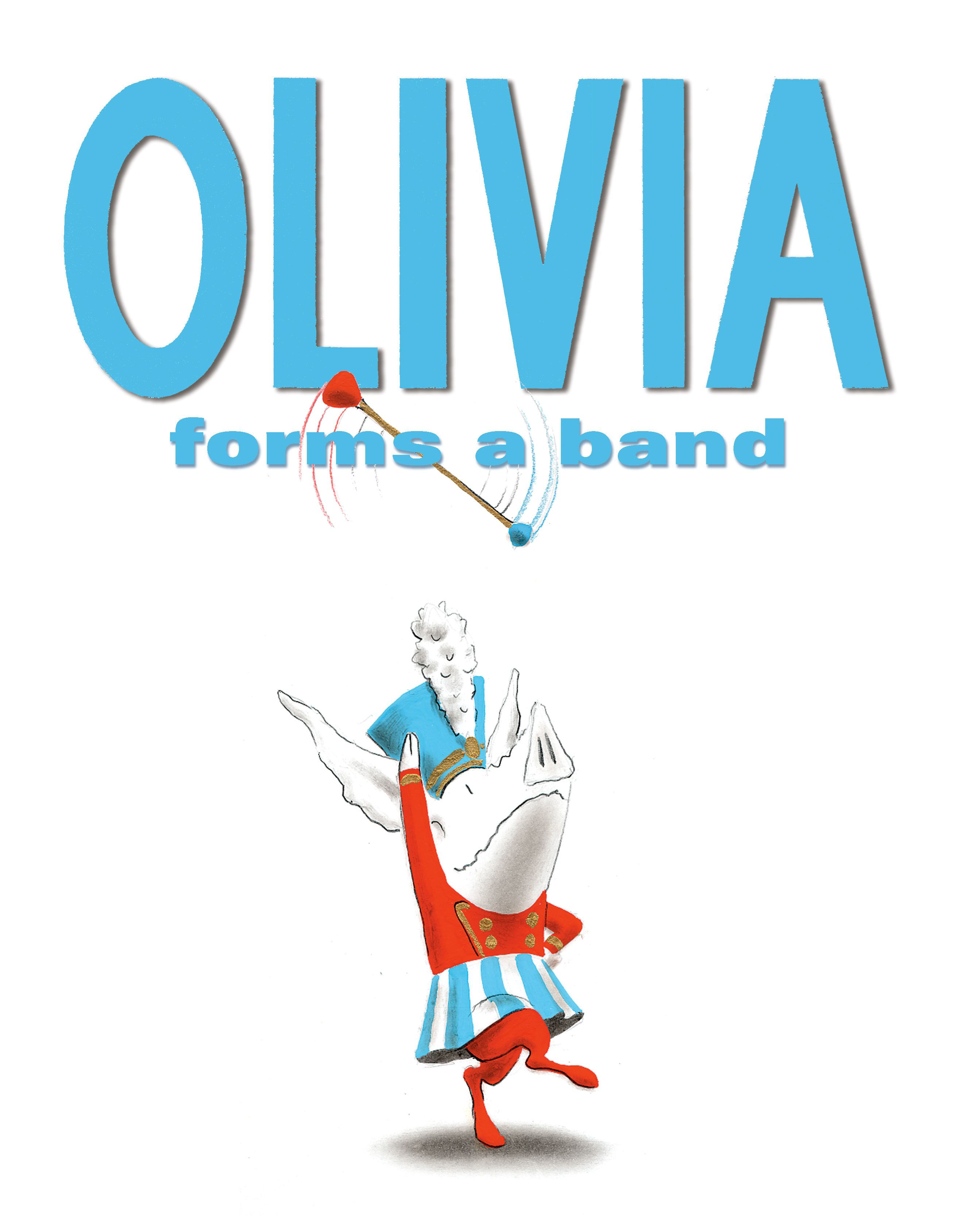 Olivia Forms a Band By: Dame Edna,Ian Falconer