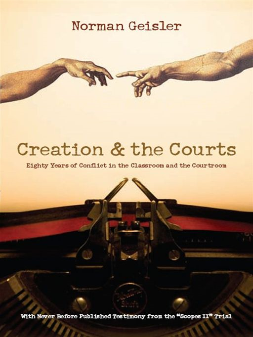 "Creation and the Courts (With Never Before Published Testimony from the ""Scopes II"" Trial): Eighty Years of Conflict in the Classroom and the Courtroom By: Norman L. Geisler,Wayne Frair"