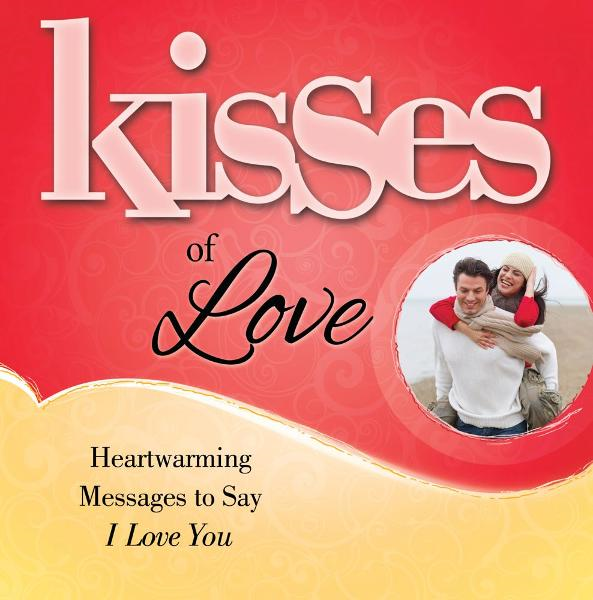 Kisses of Love By: Howard Books