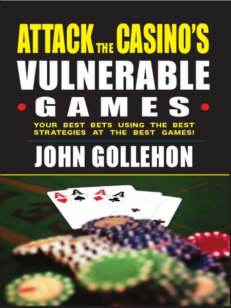 Attack the Casino's Vulnerable Games By: John Gollehon