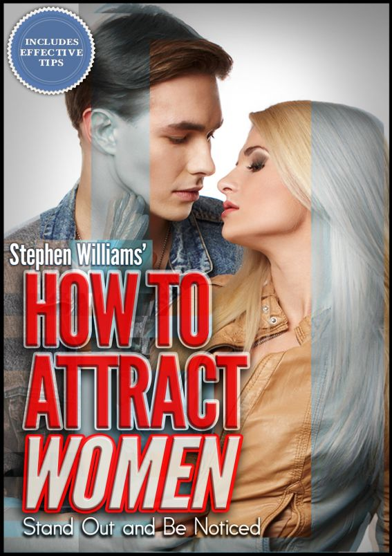 How To Attract Women: Stand Out and Be Noticed By: Stephen Williams