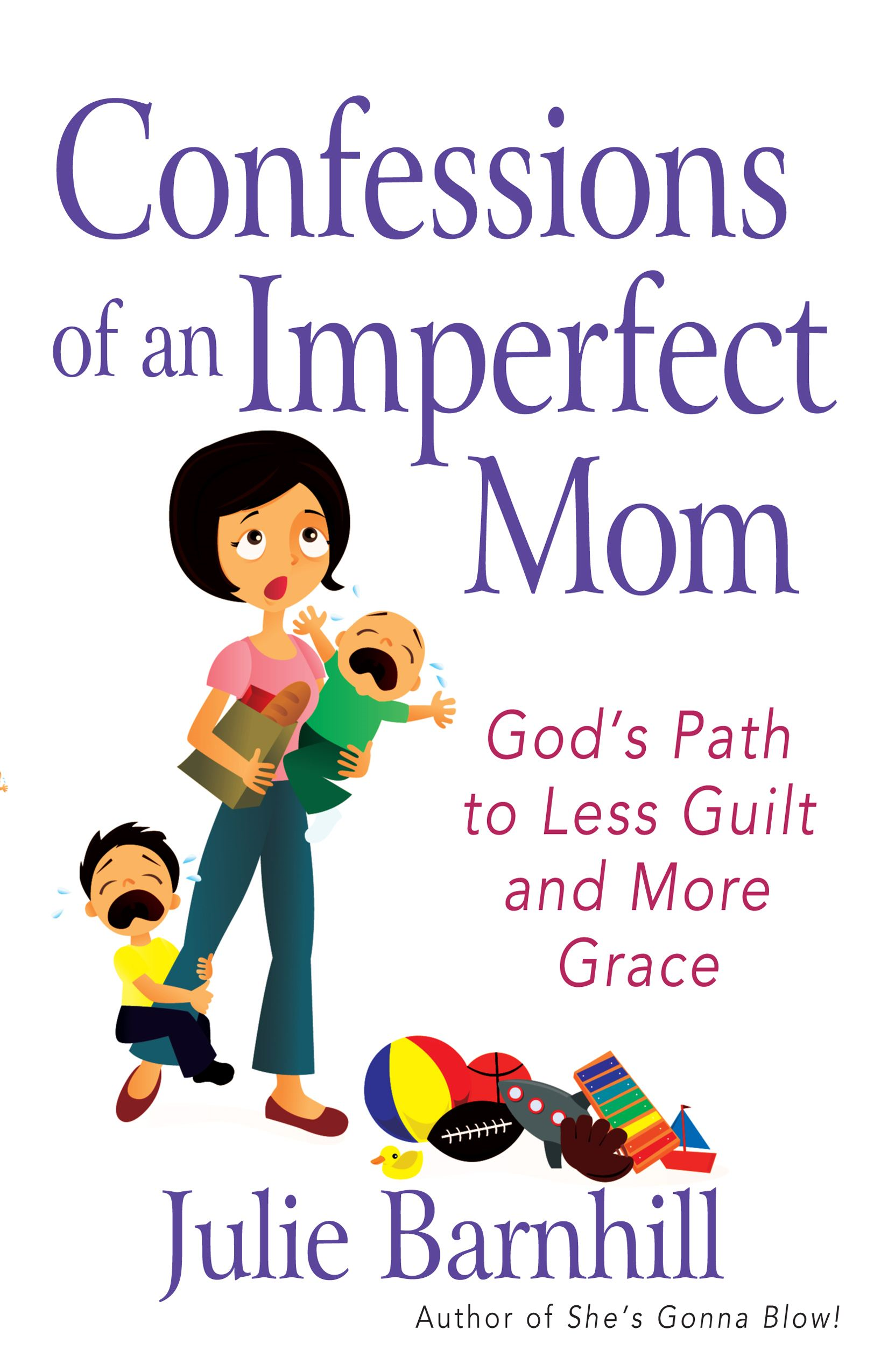 Confessions of an Imperfect Mom By: Julie Ann Barnhill