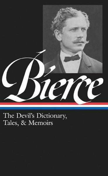 Ambrose Bierce: The Devil's Dictionary, Tales, & Memoirs: Library of America #219 By: Ambrose Bierce