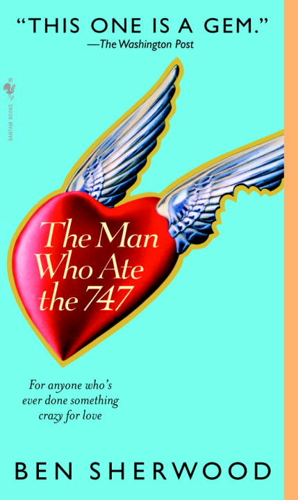 The Man Who Ate the 747 By: Ben Sherwood