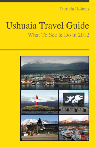 Ushuaia, Argentina Travel Guide - What To See & Do By: Patricia Holmes
