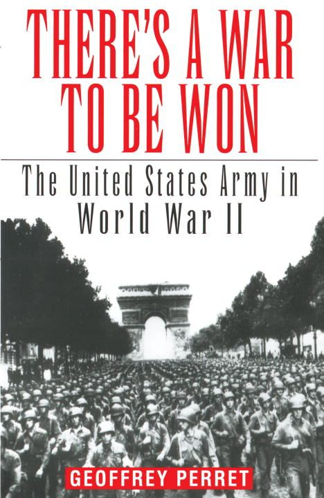 There's a War to Be Won By: Geoffrey Perret