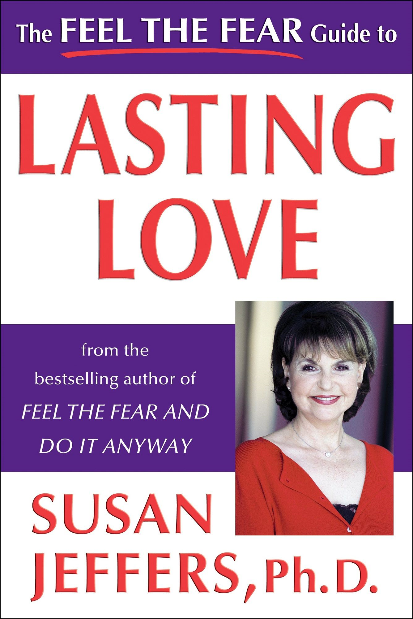 The Feel the Fear Guide to Lasting Love By: Susan Jeffers, Ph.D.