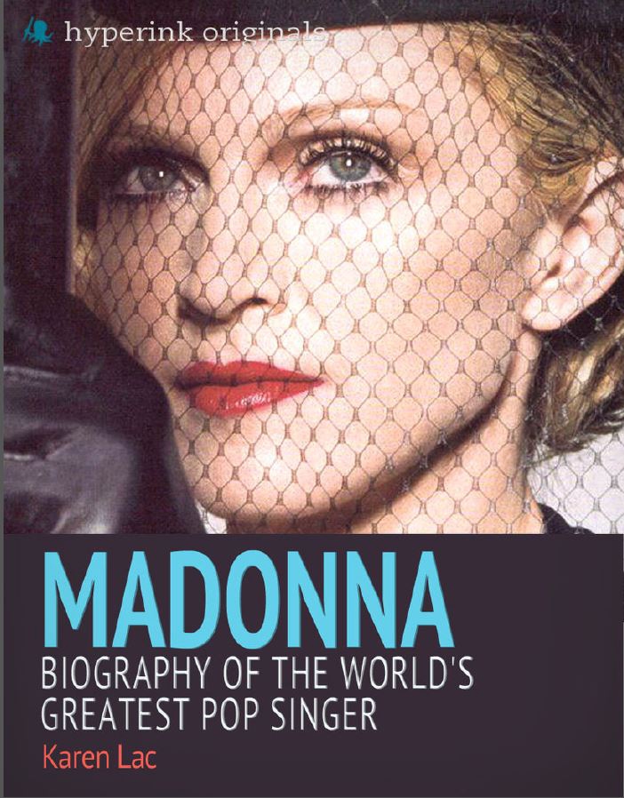 Madonna: Biography of the World's Greatest Pop Singer