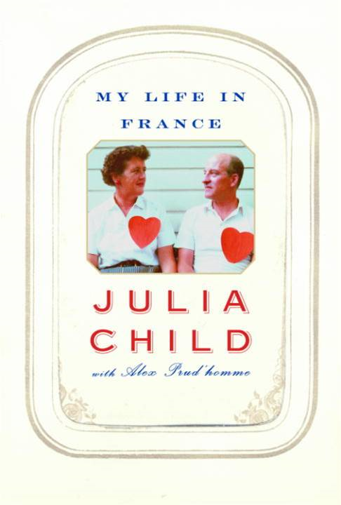My Life in France By: Alex Prud'Homme,Julia Child