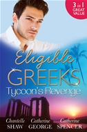 Eligible Greeks: Tycoon's Revenge/proud Greek, Ruthless Revenge/the Power Of The Legendary Greek/the Greek Millionaire's Mistres: