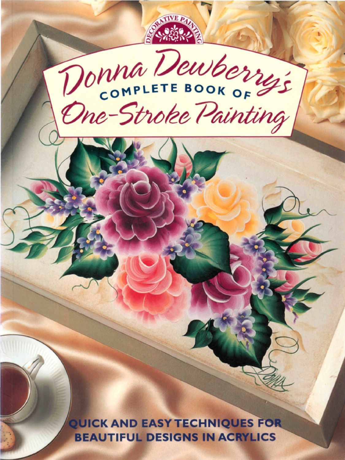 Donna Dewberry's Complete Book of One-Stroke Painting By: Donna Dewberry