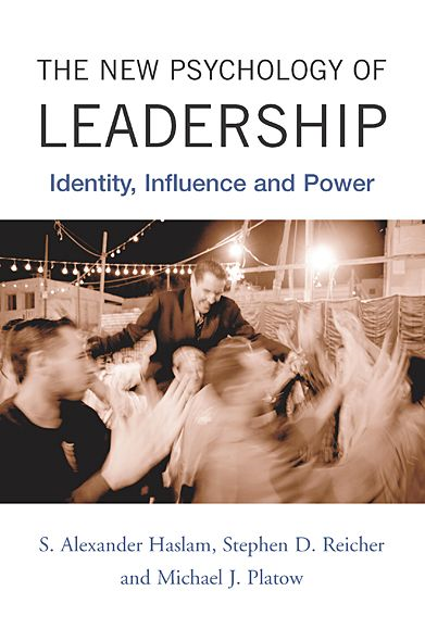 The New Psychology of Leadership: Identity, Influence and Power By: S. Alexander Haslam,Stephen D. Reicher,Michael J. Platow