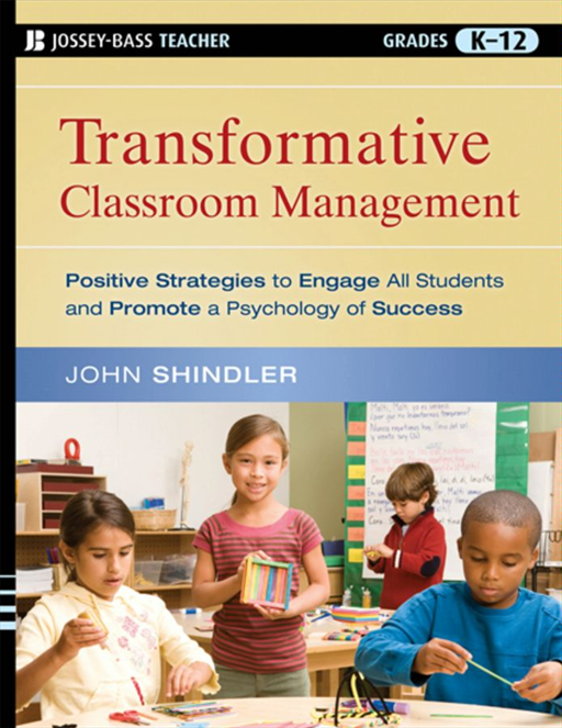 Transformative Classroom Management By: John Shindler
