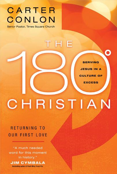 The 180 Degree Christian: Serving Jesus in a Culture of Excess By: Carter Conlon