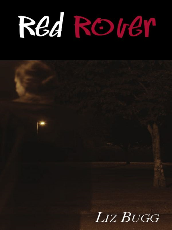 Red Rover By: Liz Bugg