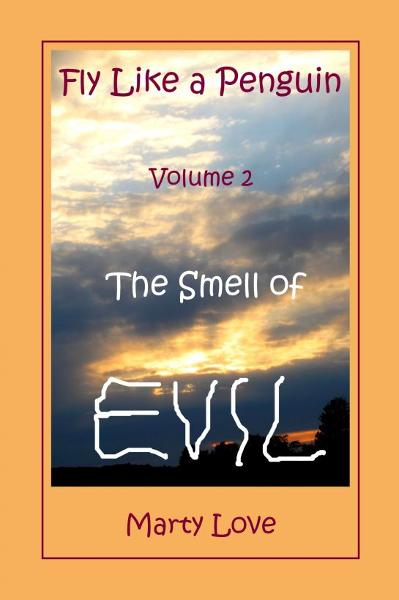 Fly Like a Penguin, Volume 2, The Smell of Evil By: Marty Love