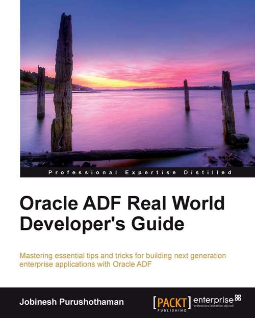 Oracle ADF Real World Developers Guide By: Jobinesh Purushothaman
