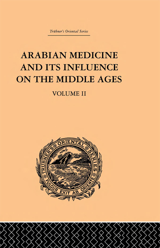 Arabian Medicine and its Influence on the Middle Ages: Volume II