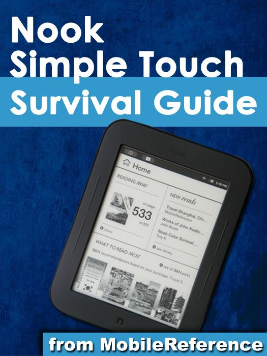 Nook Simple Touch Survival Guide: Step-by-Step User Guide for the Nook Simple Touch eReader: Getting Started Downloading FREE eBooks and Surfing the Web Using the Hidden Web Browser (Mobi Manuals)