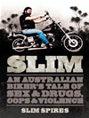 Slim: An Australian Biker's Tale Of Sex & Drugs, Cops & Violence:
