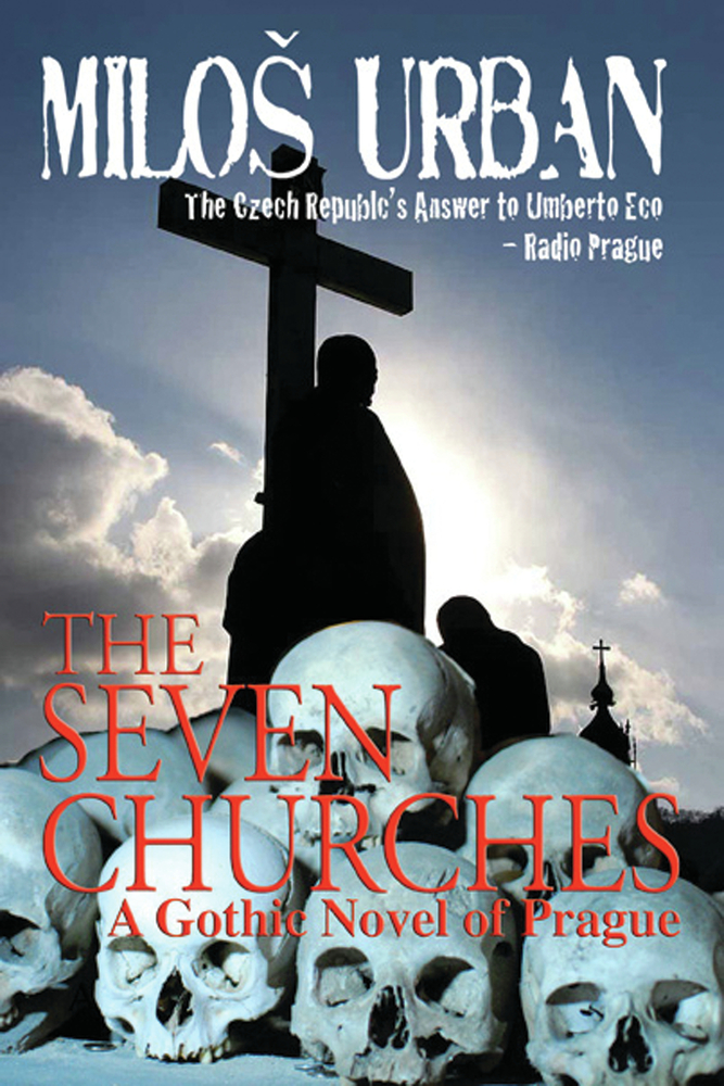 The Seven Churches: A Gothic Novel of Prague By: Milos Urban