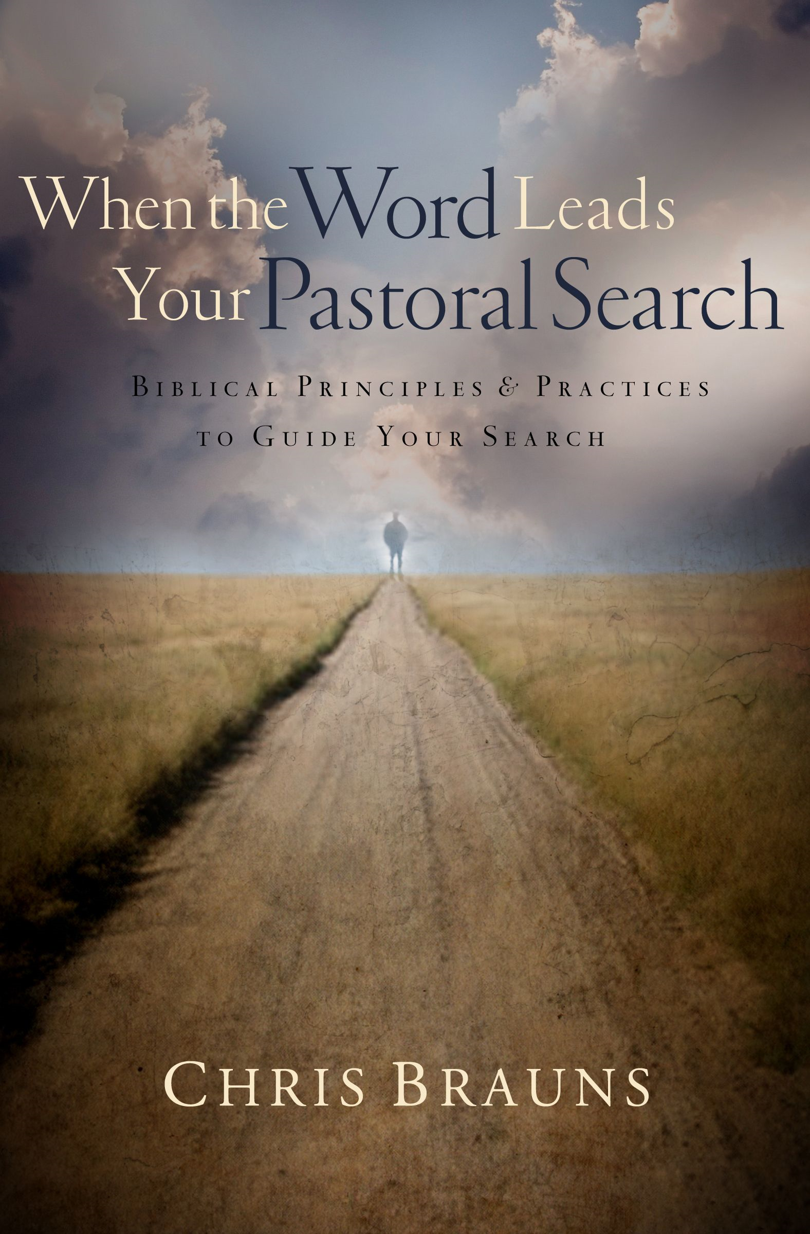 When the Word Leads Your Pastoral Search By: Chris Brauns