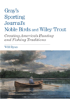 Gray's Sporting Journal's Noble Birds And Wily Trout