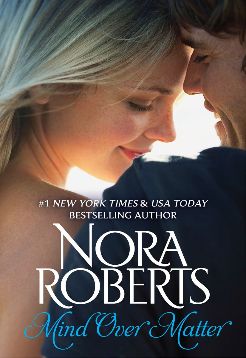 Mind Over Matter By: Nora Roberts