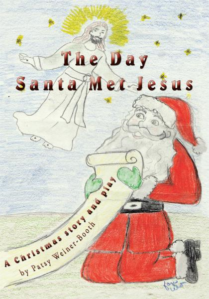 The Day Santa Met Jesus By: Patsy Weiner-Booth