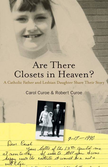 Are There Closets in Heaven?: A Catholic Father and Lesbian Daughter Share their Story By: Carol  Curoe,Robert  Curoe