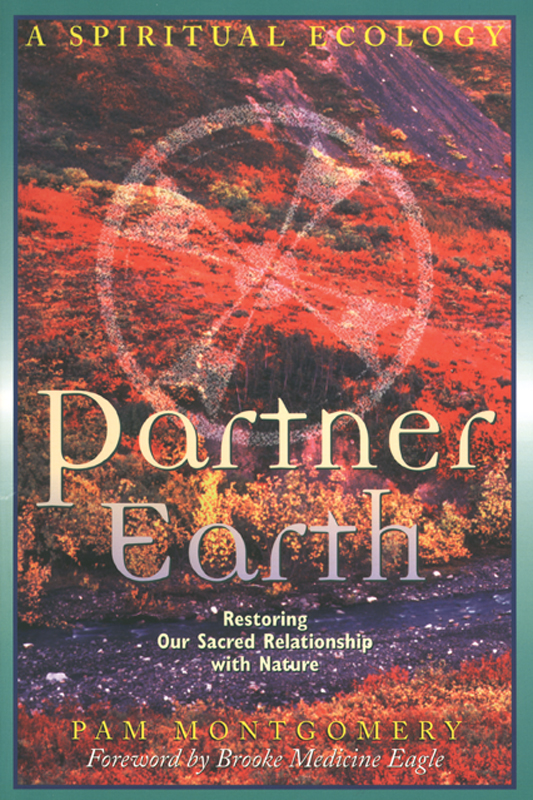 Partner Earth: A Spiritual Ecology By: Pam Montgomery