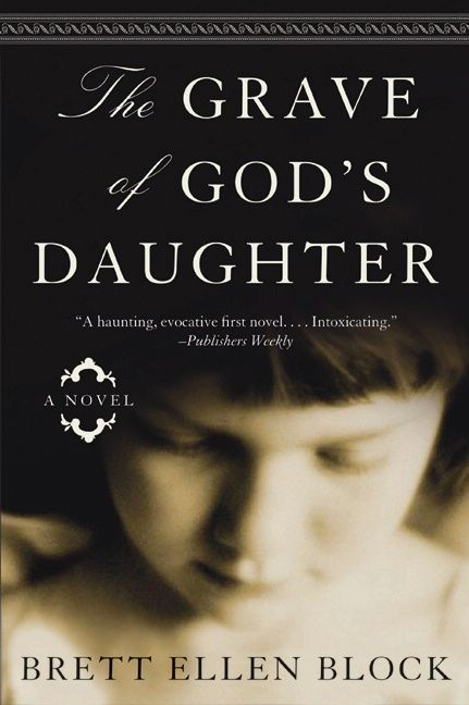 The Grave of God's Daughter By: Brett Ellen Block
