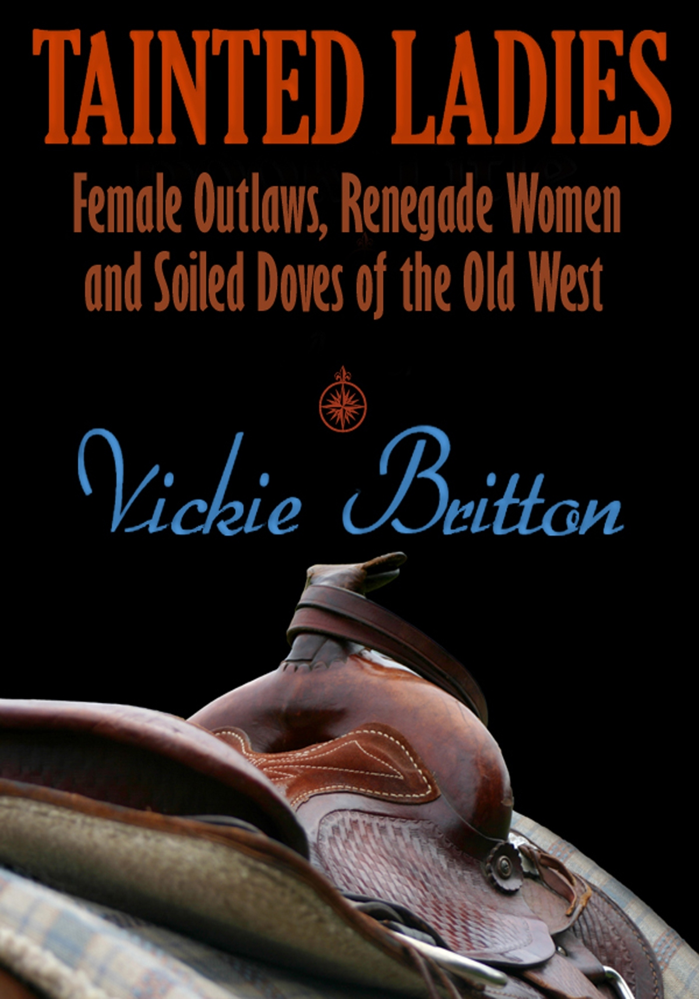 Tainted Ladies: Female Outlaws, Renegade Women and Soiled Doves of the Old West