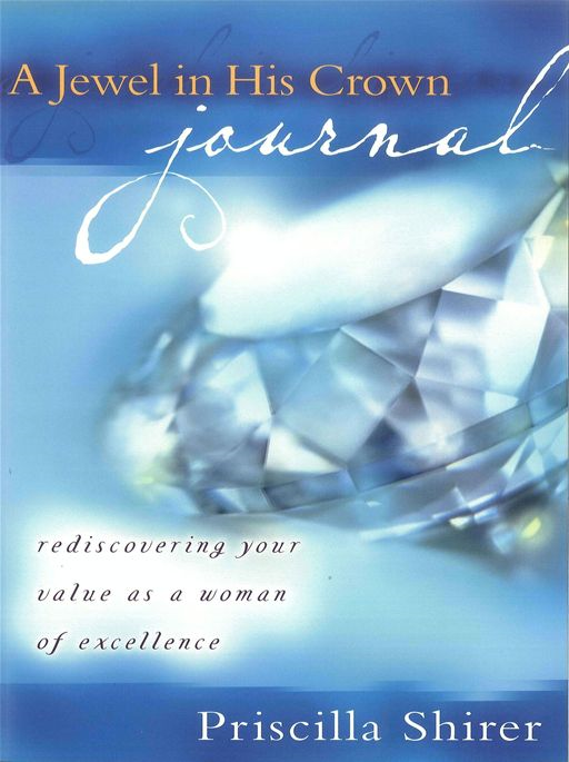 A Jewel in His Crown Journal By: Priscilla C. Shirer
