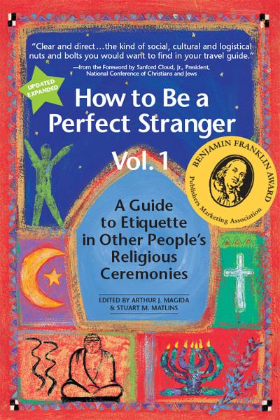 How to Be a Perfect Stranger: A Guide to Etiquette in Other People's Religious CeremoniesVol. 1
