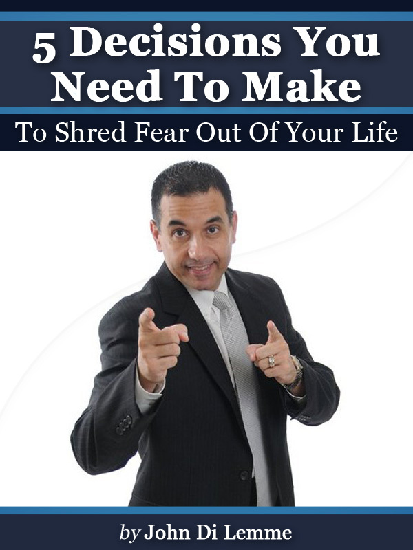 '5' Decisions You Need to Make to Shred Fear Out of Your Life