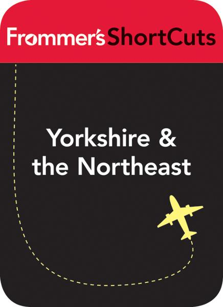Yorkshire and the Northeast, England By: Frommer's ShortCuts