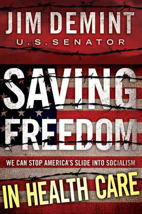 Saving Freedom In Health Care Essay By: Jim DeMint