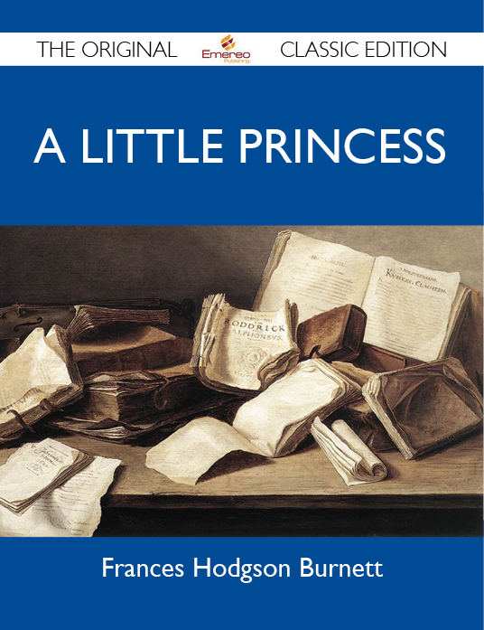 A Little Princess - The Original Classic Edition By: Burnett Frances