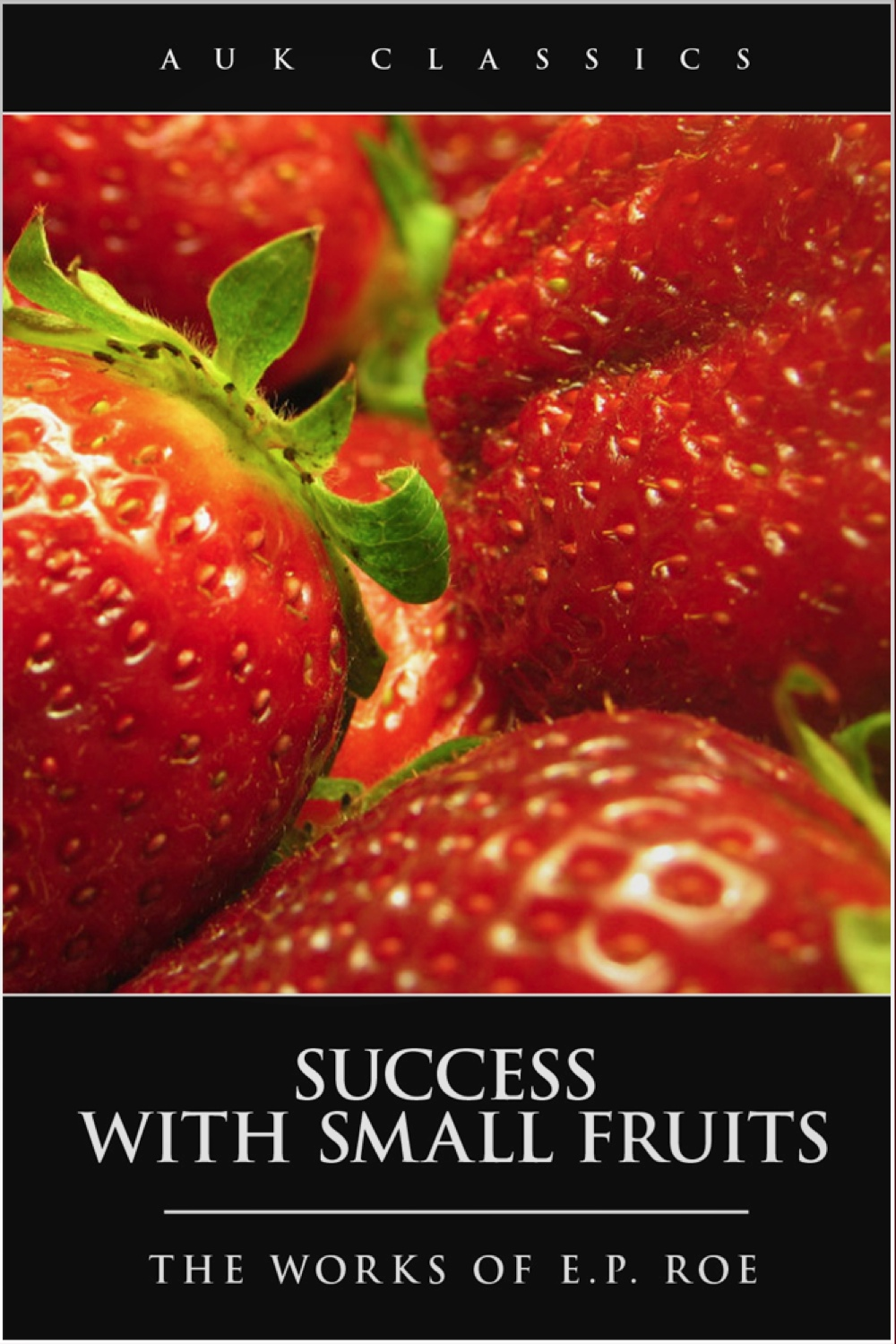 Success with Small Fruits By: Edward Payson Roe