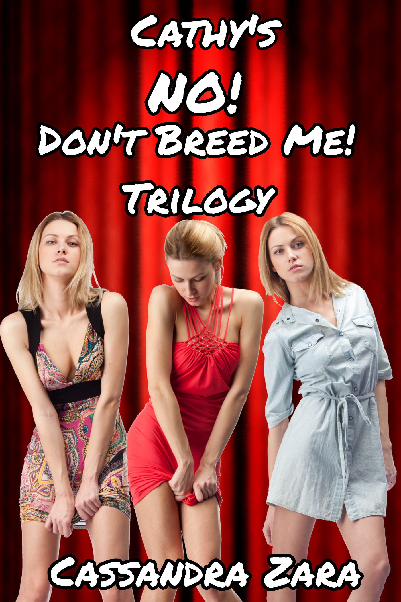"Cathy's ""No, Don't!"" Trilogy (reluctant breeding, dubcon, creampie)"