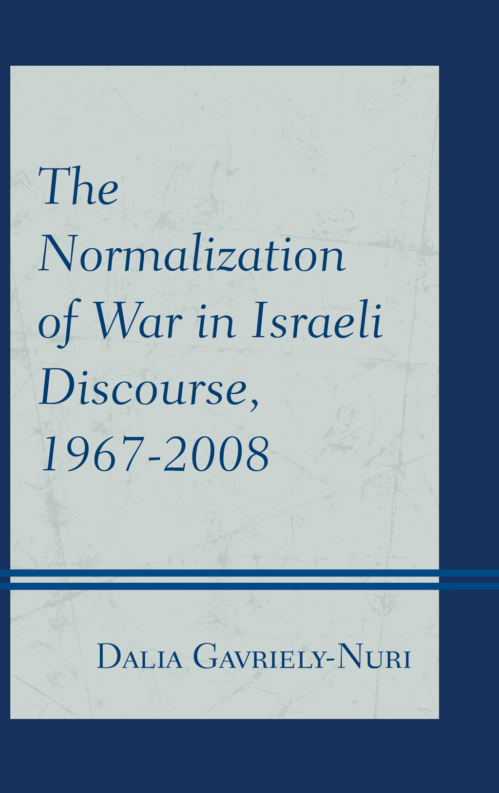 The Normalization of War in Israeli Discourse, 1967–2008