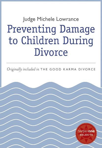 Preventing Damage to Children During Divorce By: Michele Lowrance