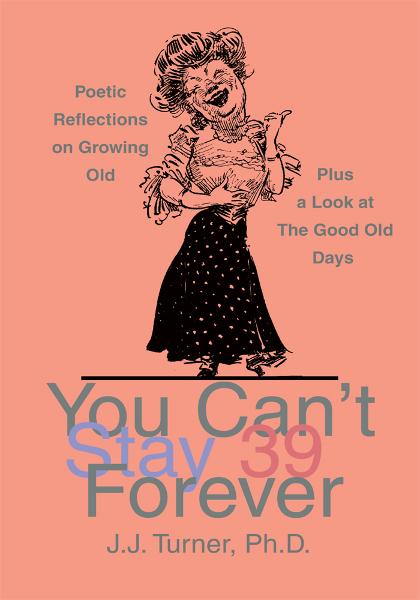 You Can't Stay 39 Forever By: John Turner