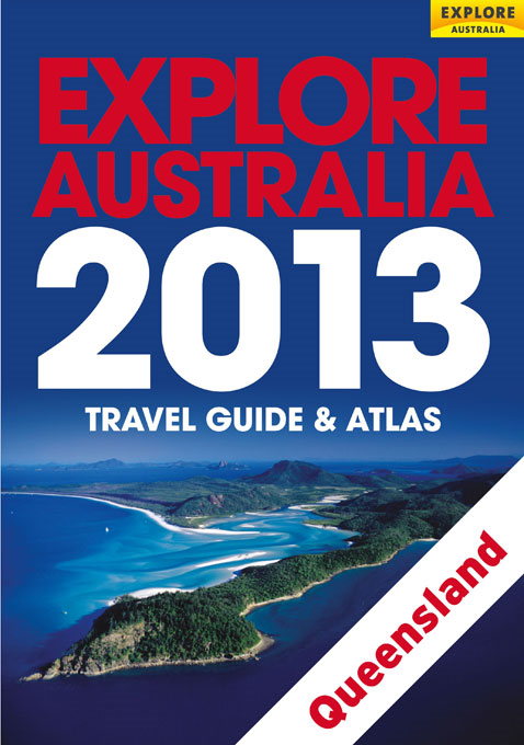 Explore Queensland 2013 By: Explore Australia Publishing