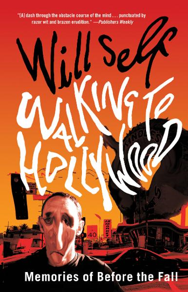 Walking to Hollywood By: Will Self