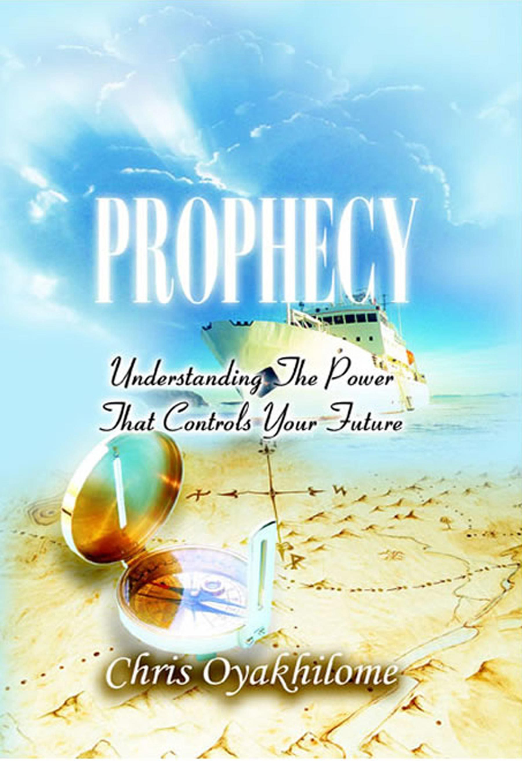 Prophecy…Understanding the Power that Controls Your Future By: Pastor Chris Oyakhilome PhD